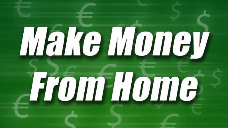 Five Ways to Make Money from Home – July 2021